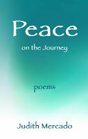 http://www.amazon.com/Peace-Journey-Poems-Judith-Mercado-ebook/dp/B00HWDEVJO/ref=tmm_kin_swatch_0?_encoding=UTF8&sr=1-1&qid=1387289668